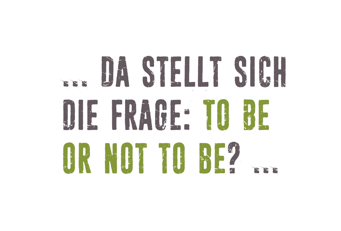 Da stellt sich die Frage: To be or not to be? ...